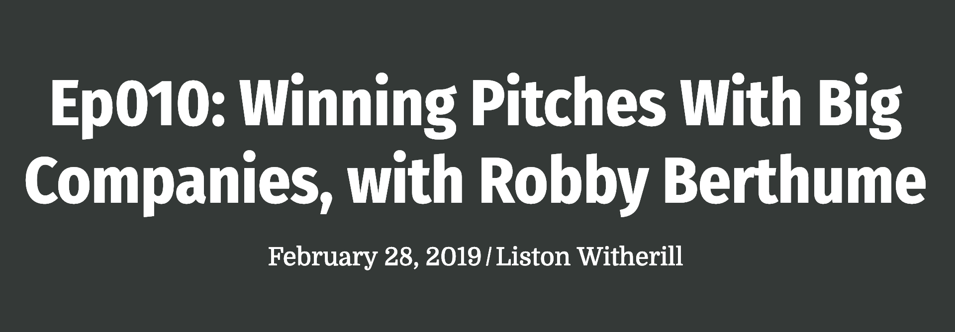 Ep010: Winning Pitches With Big Companies, with Robby Berthume