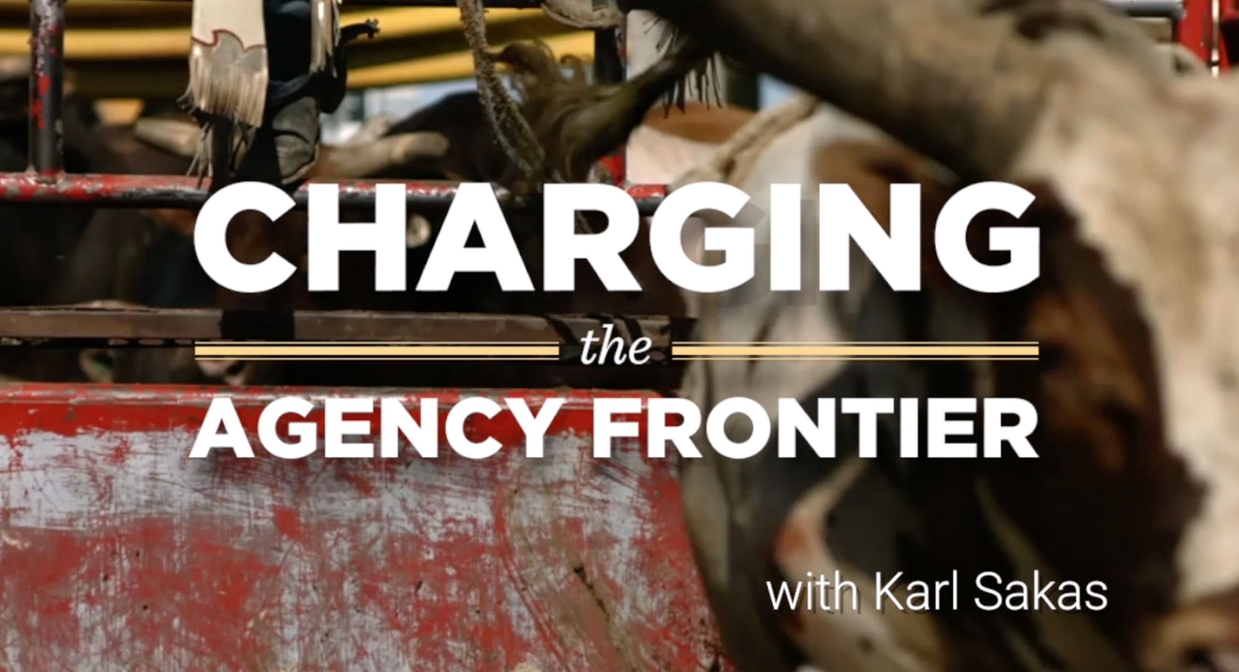 Charging the Agency Frontier with Karl Sakas